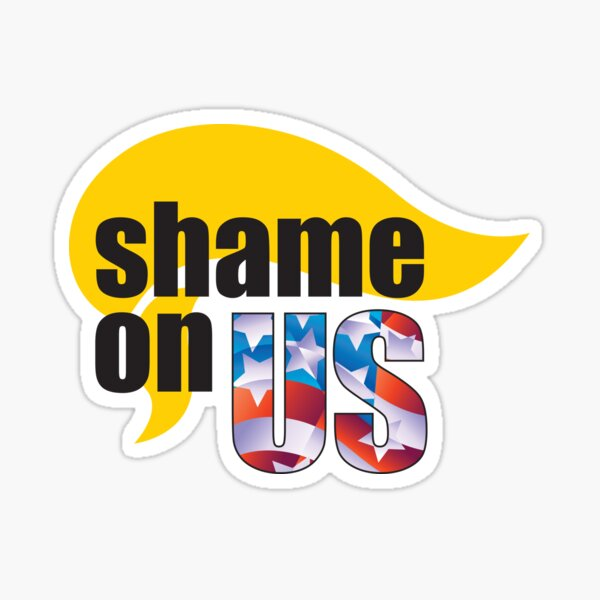 Shame on US for the Trump vote Sticker