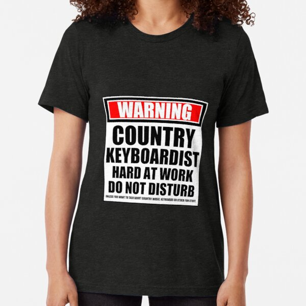 Warning Country Keyboardist Hard At Work Do Not Disturb Tri-blend T-Shirt