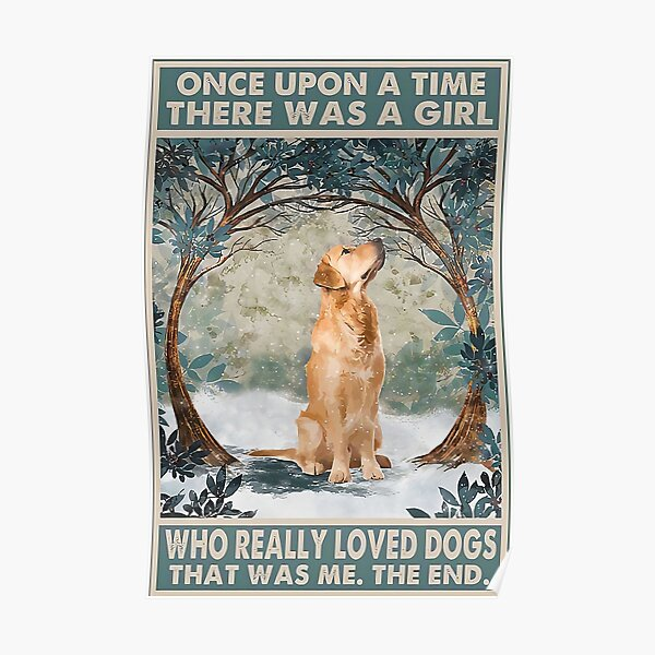 Once Upon A Time There Was A Girls Who Really Loved Golden Retriever Dog Poster