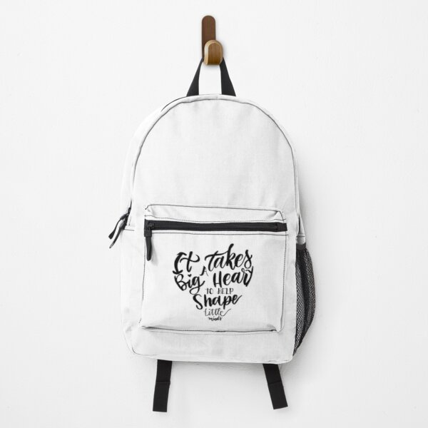 It takes a big heart to help shape little minds Backpack