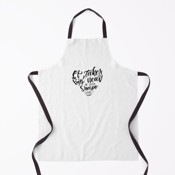 It takes a big heart to help shape little minds Apron