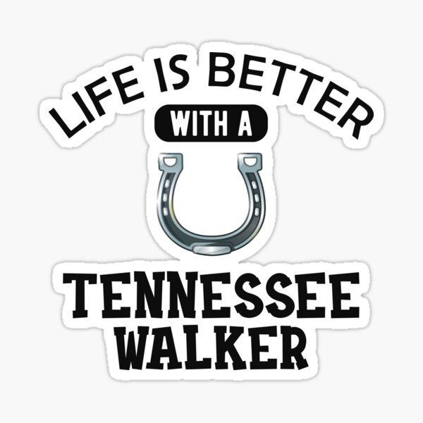 Tennessee Walker Horse - Life is better with a tennessee Sticker