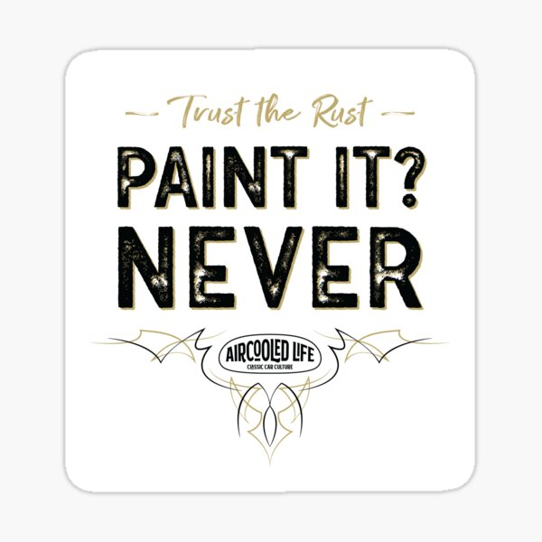 Paint it? NEVER - Trust The Rust Aircooled Life Sticker