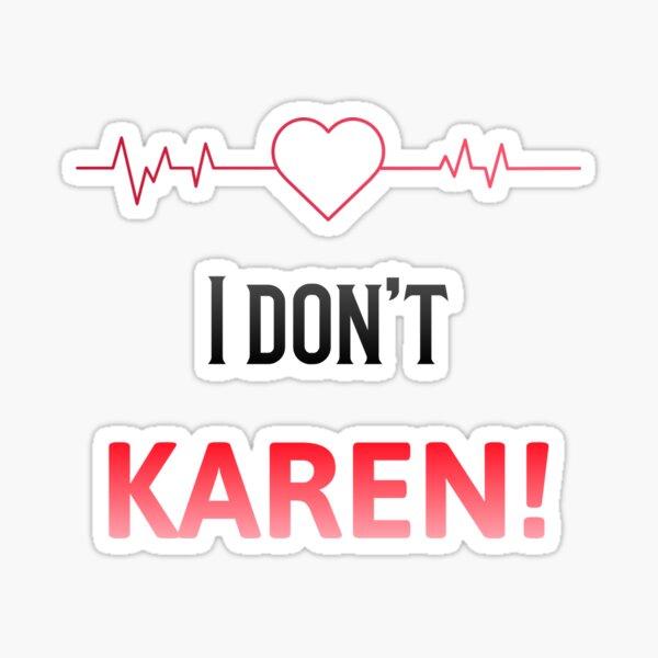 I don't Karen - Funny Karen Design Sticker
