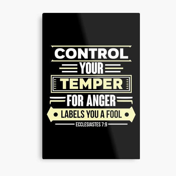 Control your temper for anger labels you a fool Metal Print