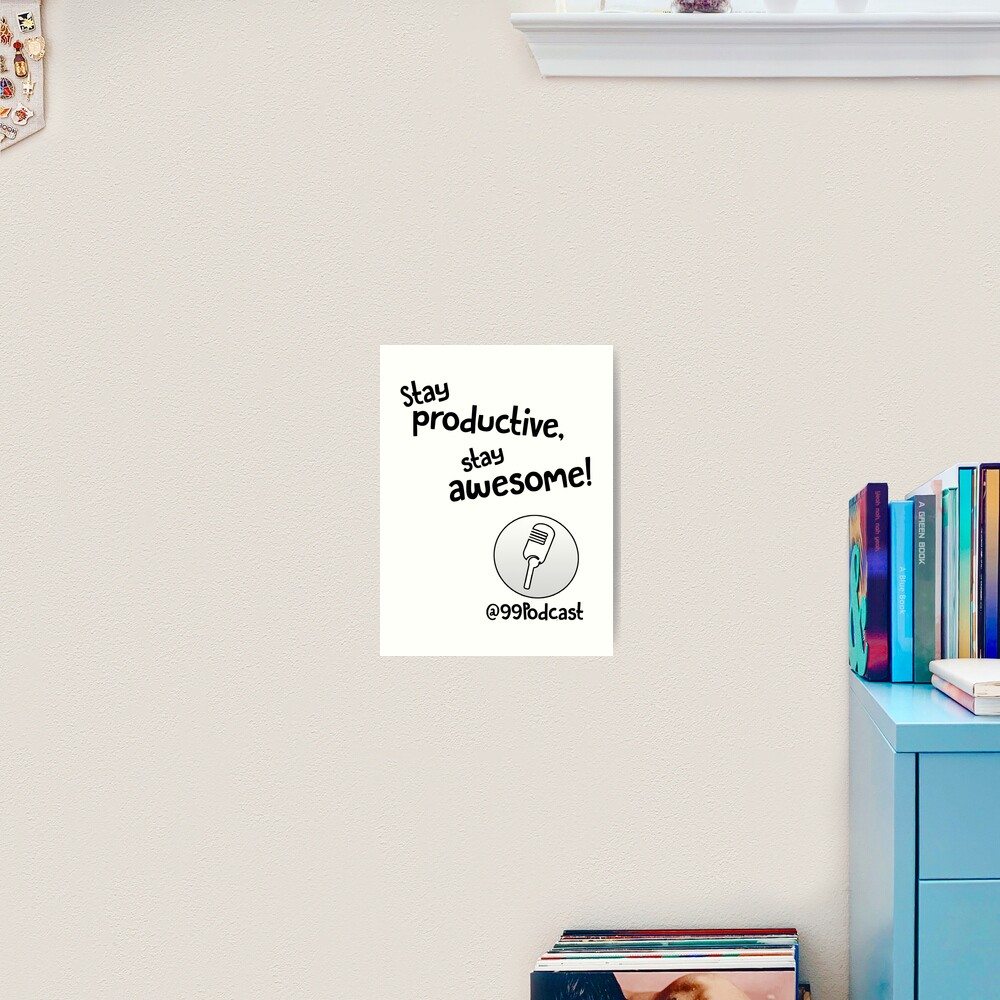Stay Productive, Stay Awesome - 99% Perspiration Art Print