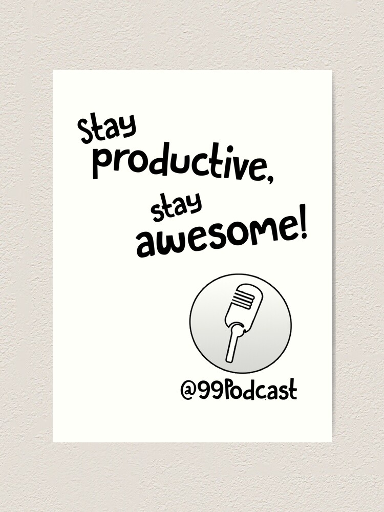 Alternate view of Stay Productive, Stay Awesome - 99% Perspiration Art Print