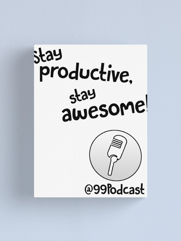 Alternate view of Stay Productive, Stay Awesome - 99% Perspiration Canvas Print