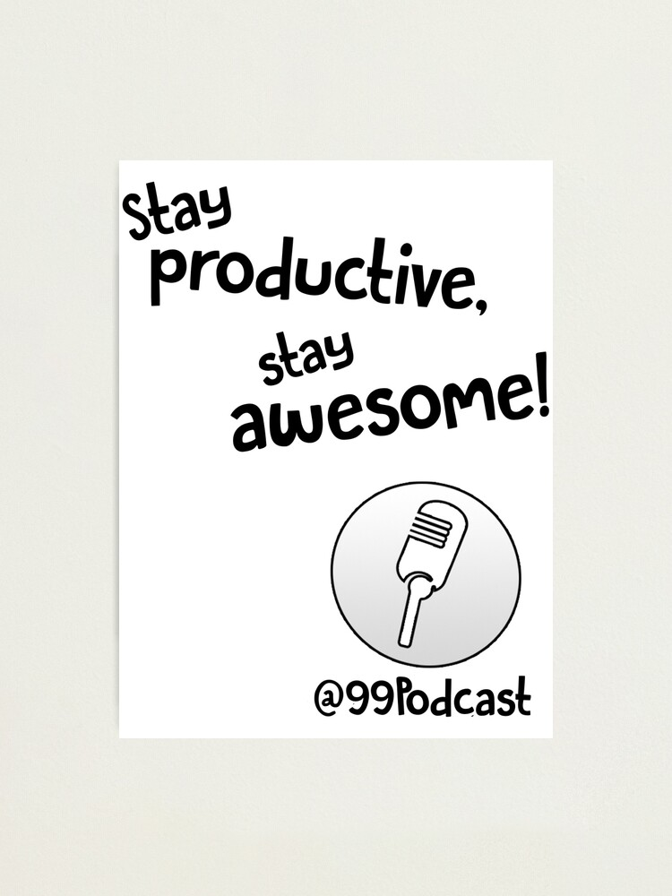 Alternate view of Stay Productive, Stay Awesome - 99% Perspiration Photographic Print