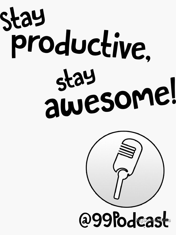 Stay Productive, Stay Awesome - 99% Perspiration by JaySykesMedia