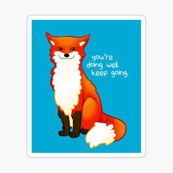 """You're doing well. Keep going."" Fox Sticker"