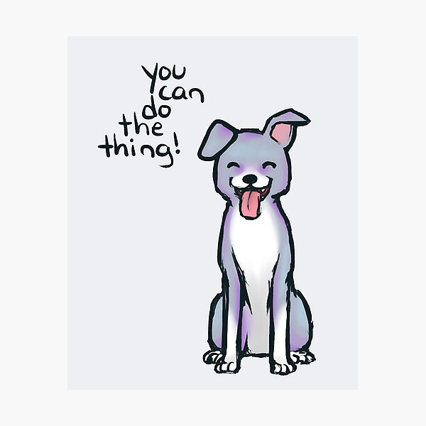 """""""You can do the thing!"""" Pup Dog Photographic Print"""
