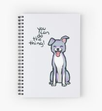 """You can do the thing!"" Pup Dog Spiral Notebook"