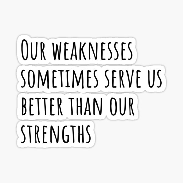 Our weaknesses..... Sticker