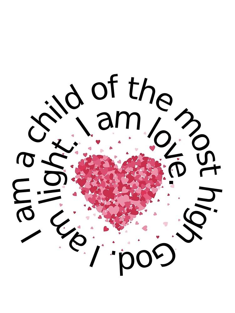 I am a child of the most high God. I am light. I am love. by kgerstorff