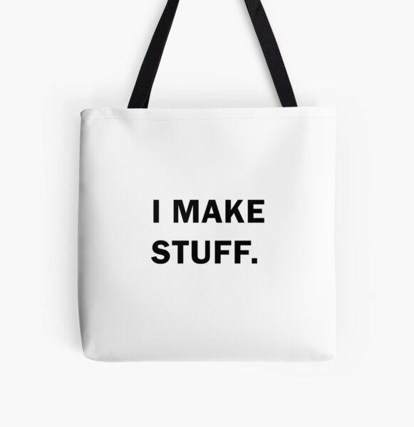 I Make stuff All Over Print Tote Bag