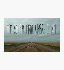 i'm so far from where i am Photographic Print