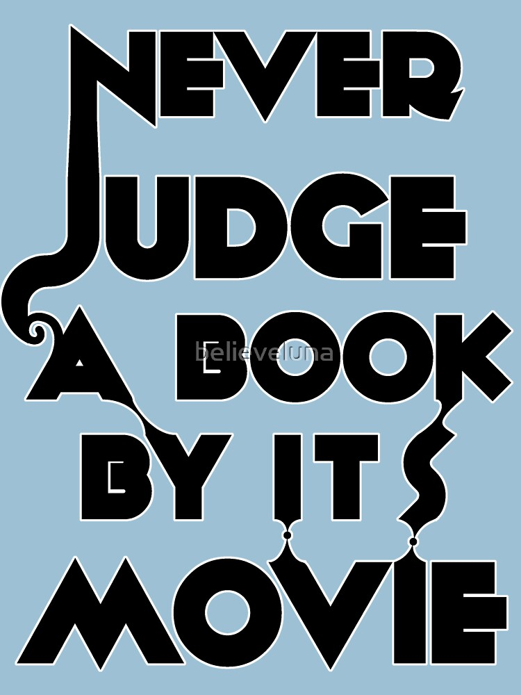 Never Judge A Book By Its Movie - Tshirt | Unisex T-Shirt