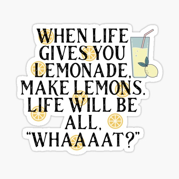 When Life Gives You Lemons Funny Quote Sticker