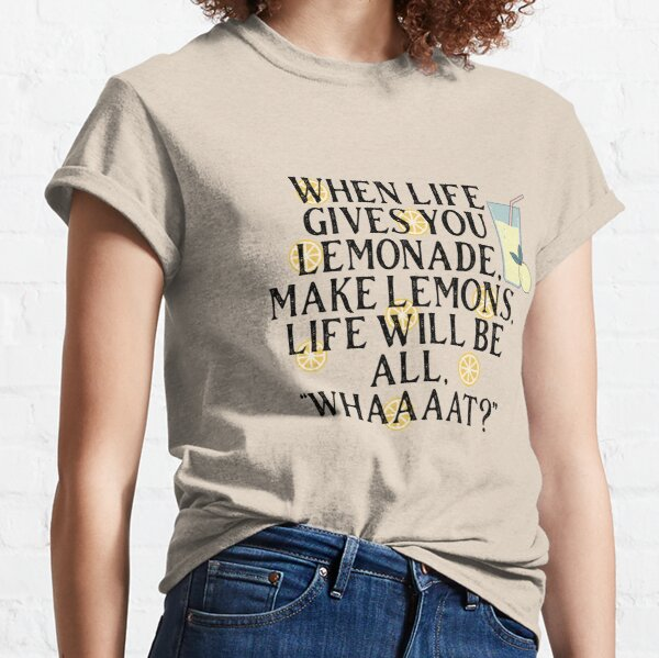 When Life Gives You Lemons Funny Quote Classic T-Shirt