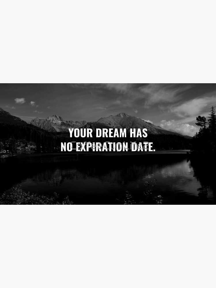 Your Dream Has No Expiration Date. by CoffeeCupLife2