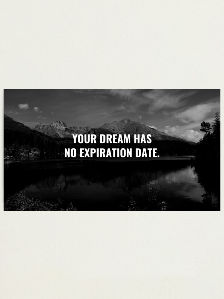 Alternate view of Your Dream Has No Expiration Date. Photographic Print