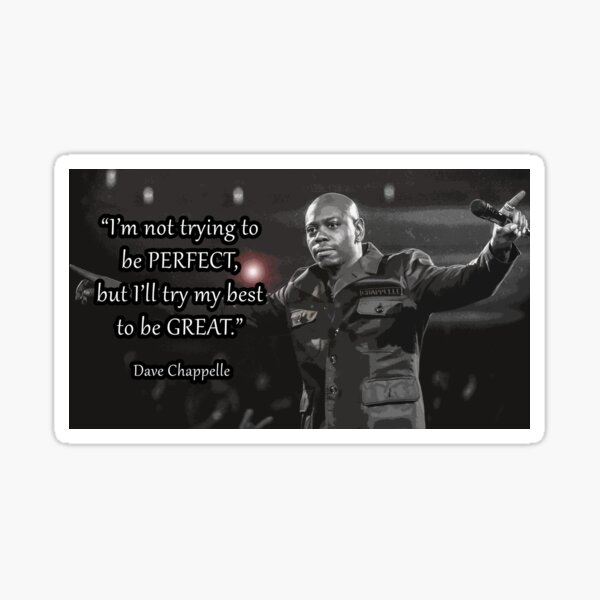 Dave Chappelle - I'm not trying to be perfect, but I'll try my best to be great. Sticker