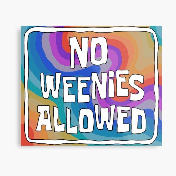 No Weenies Allowed Metal Print