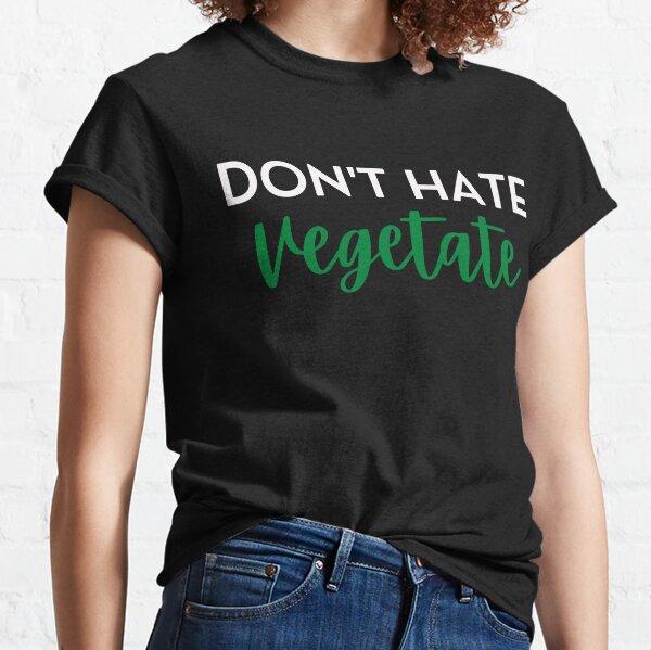 don't hate vegetate Classic T-Shirt