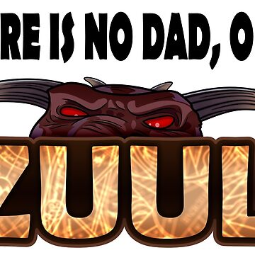 There is no dad, only Zuul! by sperraton