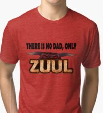 There is no dad, only Zuul! Tri-blend T-Shirt