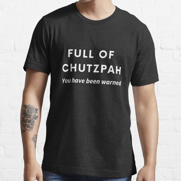 Full of Chutzpah - You Have Been Warned - Funny Jewish Essential T-Shirt