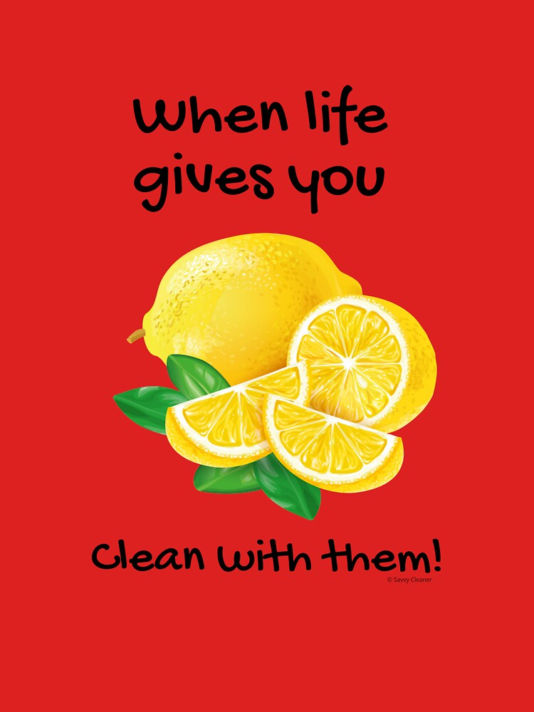 When Life Gives You… Clean With Lemons Humor by SavvyCleaner