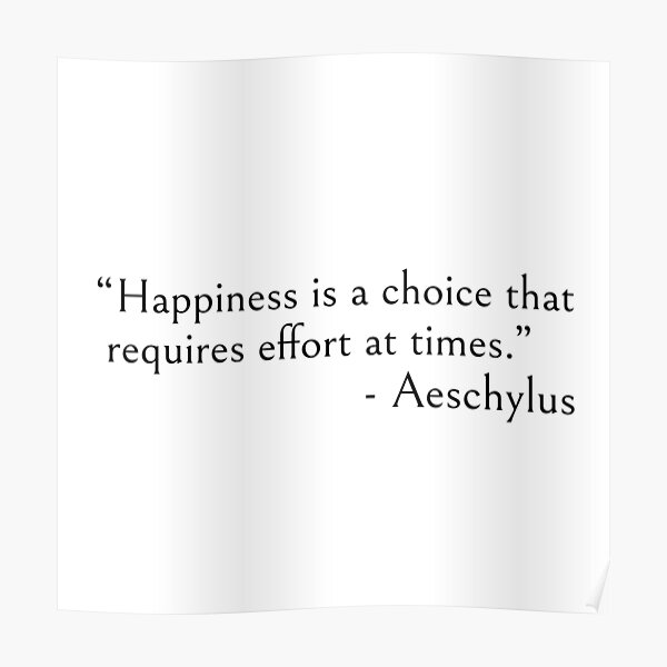 """""""Happiness is choice - Aeschylus quote Poster"""