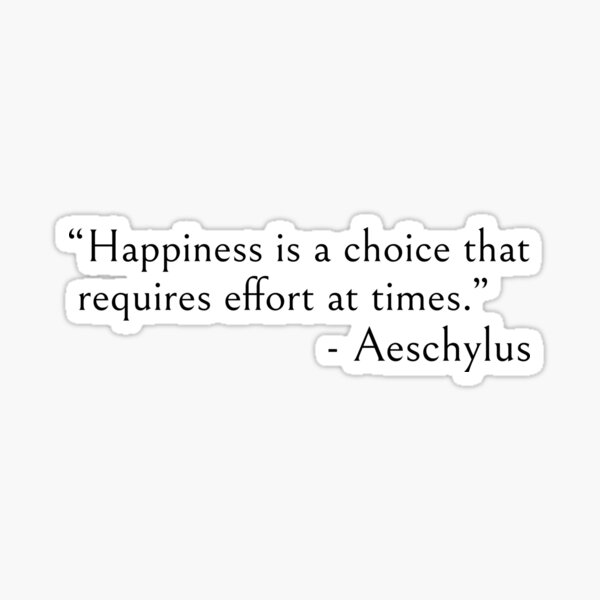 """Happiness is choice - Aeschylus quote Sticker"