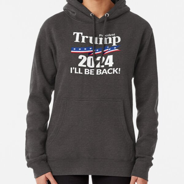 TRUMP 2024 - I'LL BE BACK! Pullover Hoodie