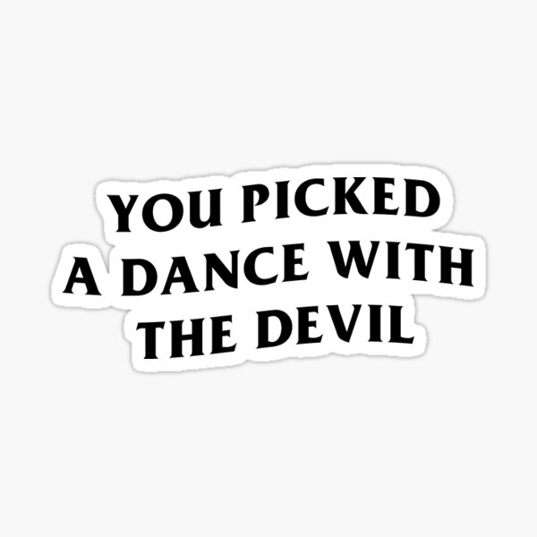 YOU PICKED A DANCE WITH THE DEVIL - Chase Atlantic Lyric Sticker