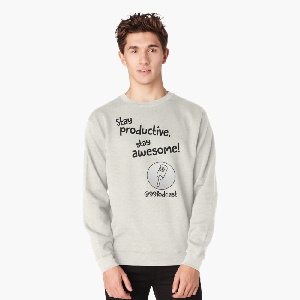Stay Productive, Stay Awesome - 99% Perspiration Pullover Sweatshirt