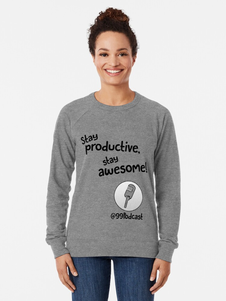 Alternate view of Stay Productive, Stay Awesome - 99% Perspiration Lightweight Sweatshirt