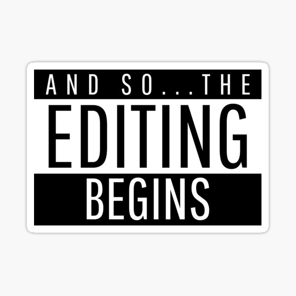 And So...The Editing Begins Sticker