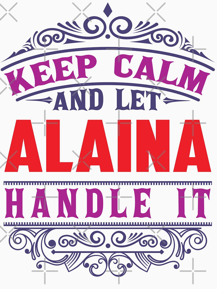 ALAINA Name. Keep Calm And Let ALAINA Handle It by wantneedlove