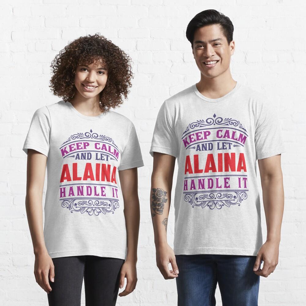 ALAINA Name. Keep Calm And Let ALAINA Handle It Essential T-Shirt