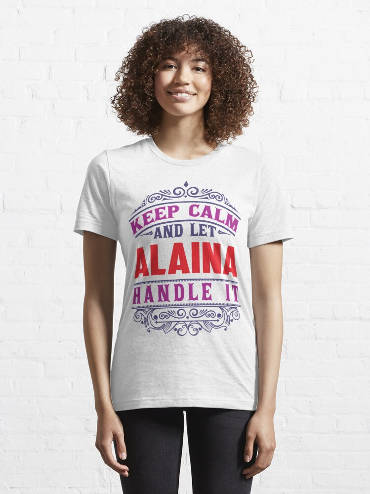 Alternate view of ALAINA Name. Keep Calm And Let ALAINA Handle It Essential T-Shirt