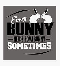 Jeder Bunny braucht manchmal einen Bunny Fotodruck