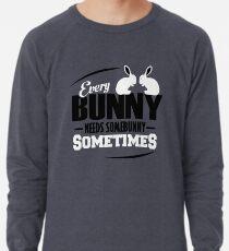 Jeder Bunny braucht manchmal einen Bunny Leichtes Sweatshirt