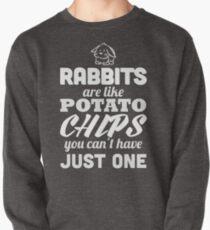 Kaninchen sind wie Kartoffelchips, die man nicht haben kann Sweatshirt