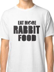 Eat more rabbit food! Classic T-Shirt