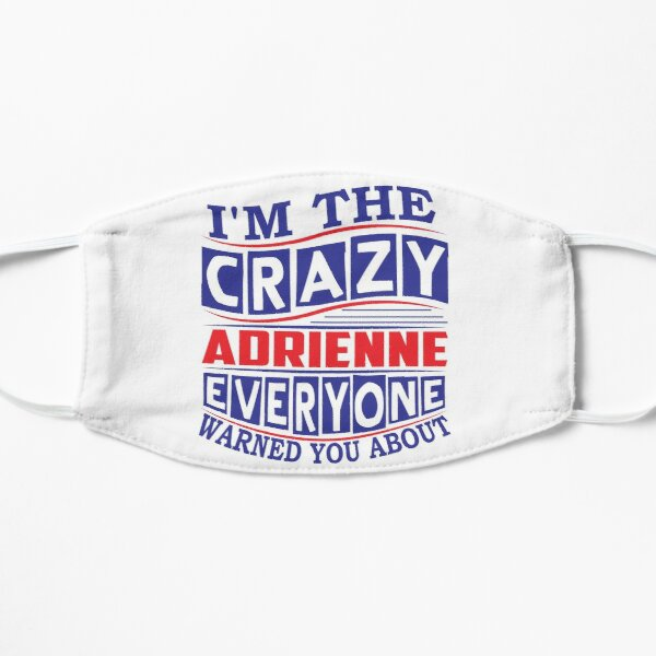 ADRIENNE Name. I'm The Crazy ADRIENNE Everyone Warned You About Flat Mask