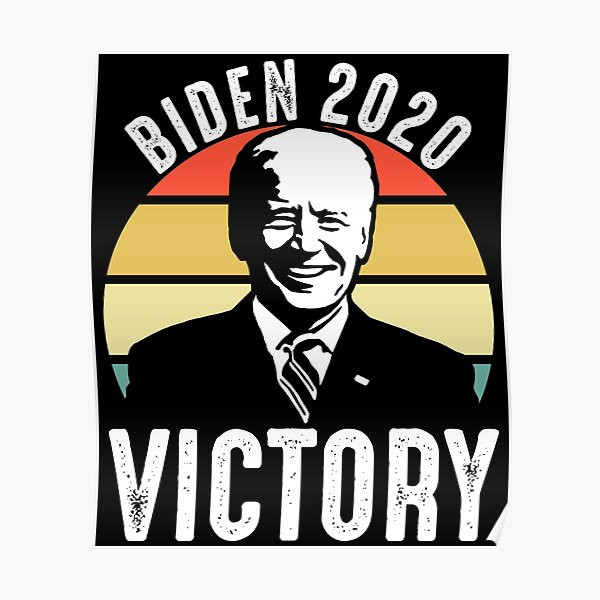 Biden Victory Biden Won Poster
