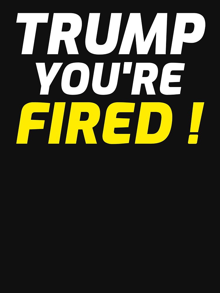 Trump you're fired by ds-4